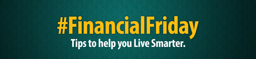 #FinancialFriday tips to help you Live Smarter.