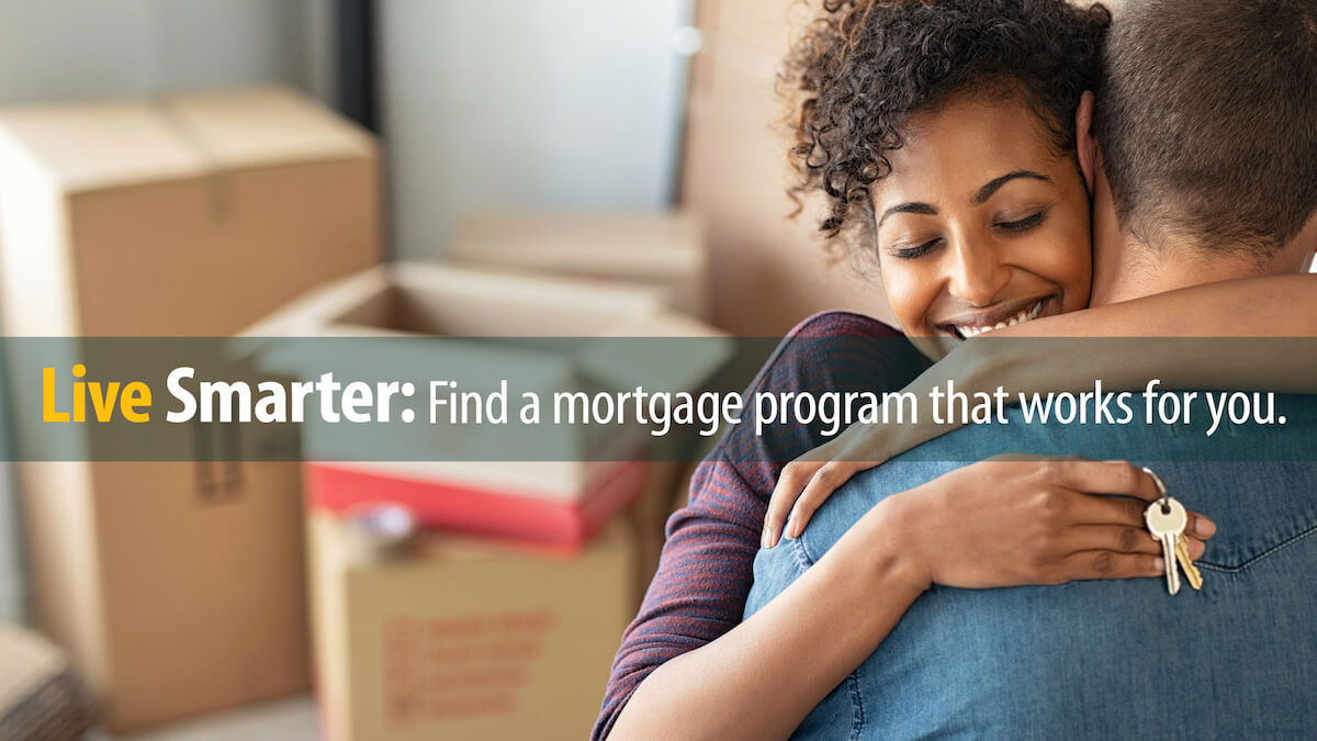 "Husband and wife hugging, with overlaid text ""Live Smarter: Find a mortgage program that works for you."""
